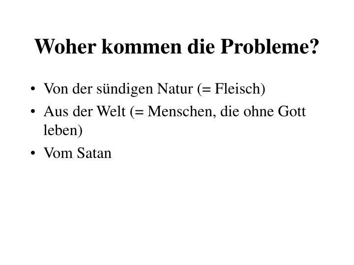 Woher kommen die Probleme?