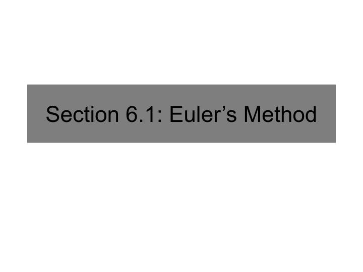 Section 6 1 euler s method