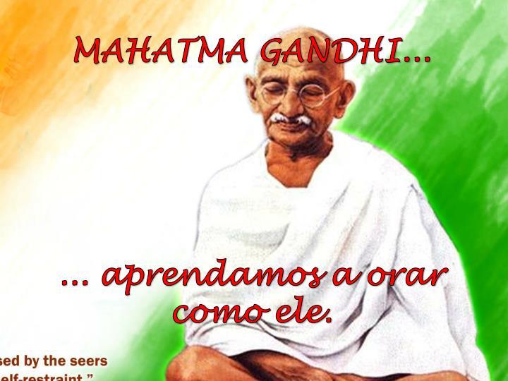 MAHATMA GANDHI...