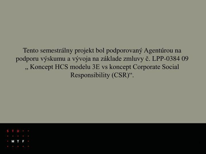 """Tento semestrálny projekt bol podporovaný Agentúrou na podporu výskumu avývoja na základe zmluvy č. LPP-0384 09 """" Koncept HCS modelu 3E vs koncept Corporate Social Responsibility (CSR)""""."""