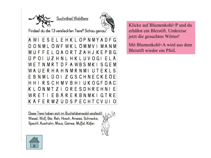 Klicke auf Blumenkohl+P und du erhältst ein Bleistift. Umkreise jetzt die gesuchten Wörter!