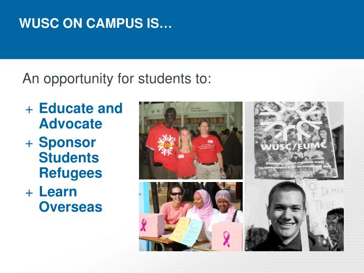 WUSC ON CAMPUS IS…