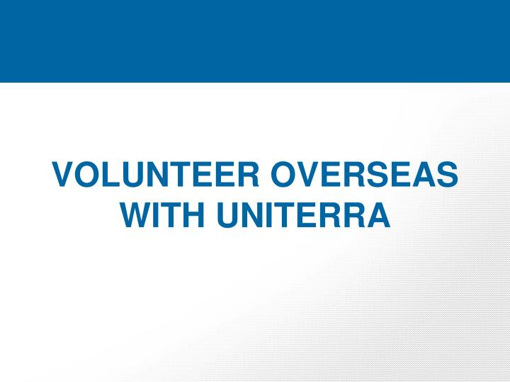 VOLUNTEER OVERSEAS WITH UNITERRA