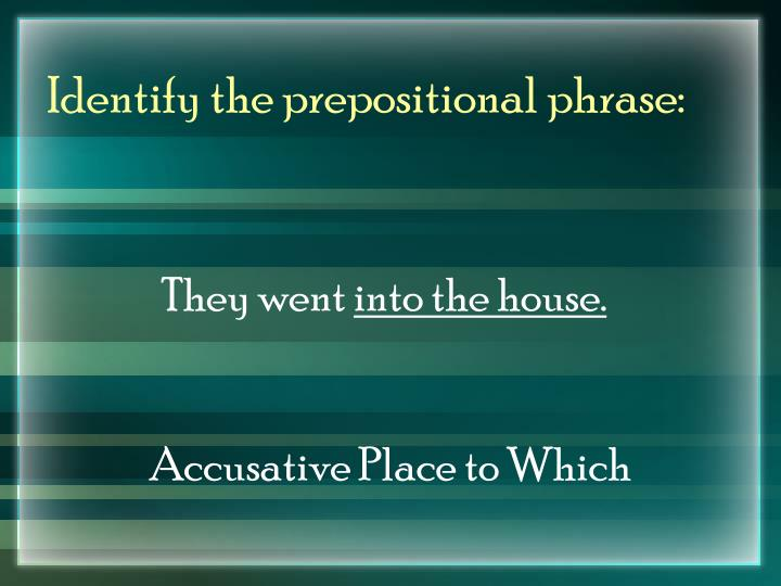 Identify the prepositional phrase: