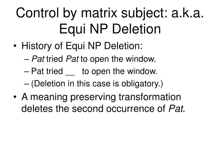 Control by matrix subject: a.k.a. Equi NP Deletion
