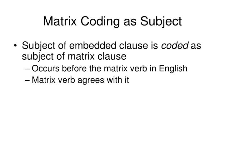 Matrix Coding as Subject