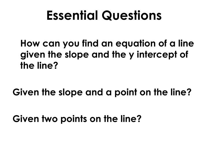 How can you find an equation of a line given the slope and the y intercept of the line?