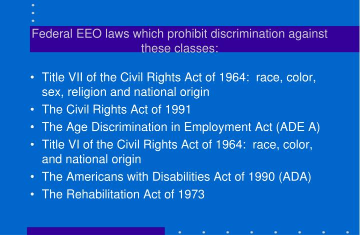 Federal EEO laws which prohibit discrimination against these classes: