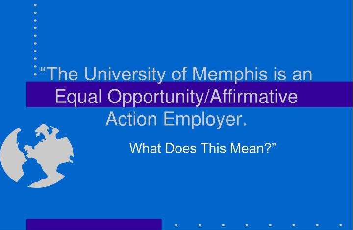 The university of memphis is an equal opportunity affirmative action employer