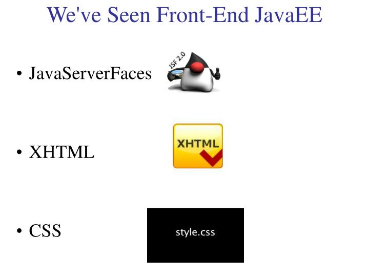 We've Seen Front-End JavaEE