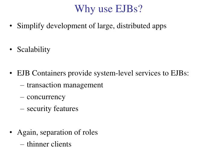 Why use EJBs?