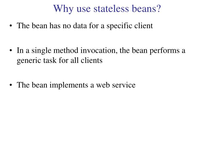 Why use stateless beans?