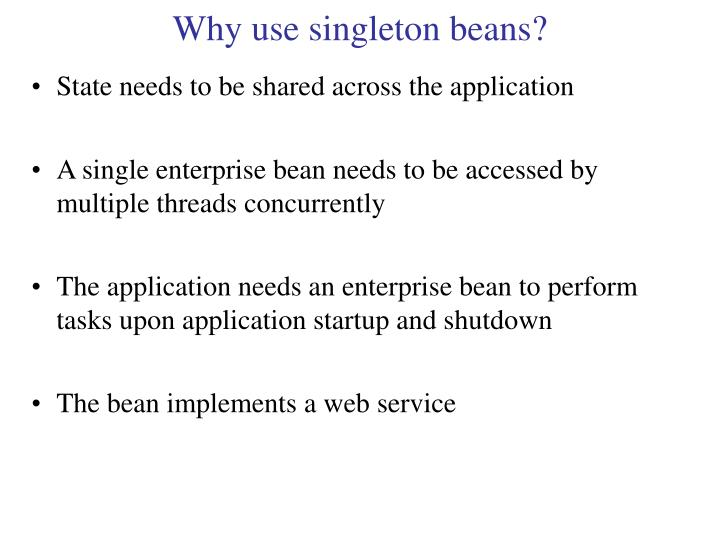 Why use singleton beans?