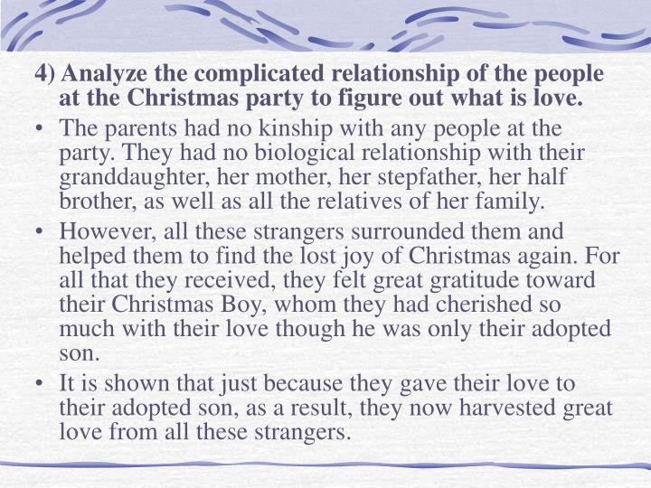 4) Analyze the complicated relationship of the people at the Christmas party to figure out what is love.