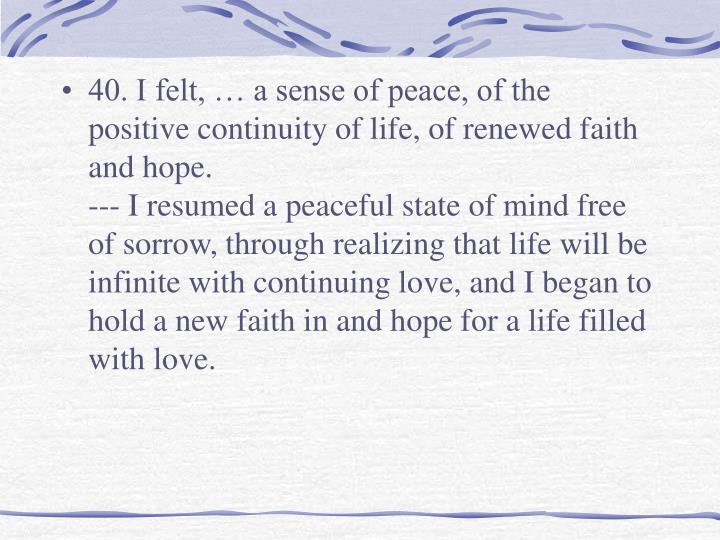 40. I felt, … a sense of peace, of the positive continuity of life, of renewed faith and hope.