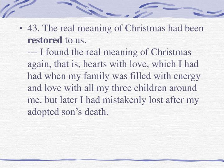 43. The real meaning of Christmas had been
