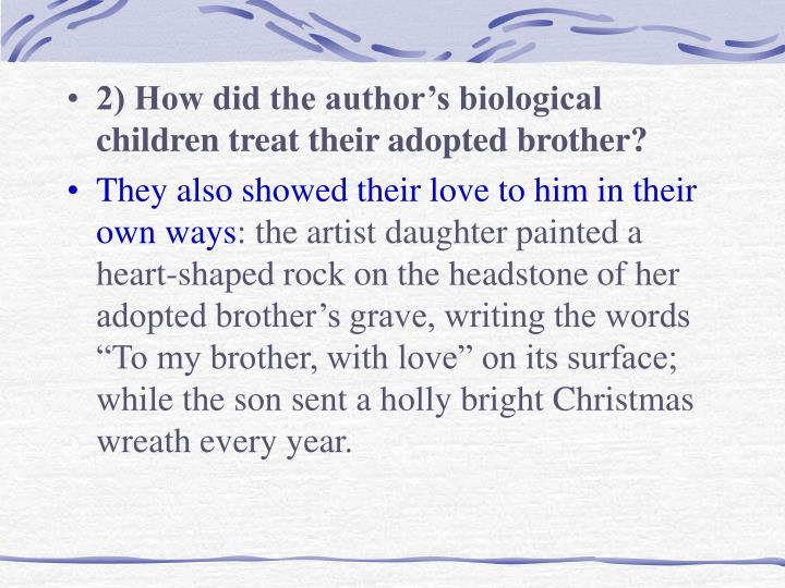 2) How did the author's biological children treat their adopted brother?