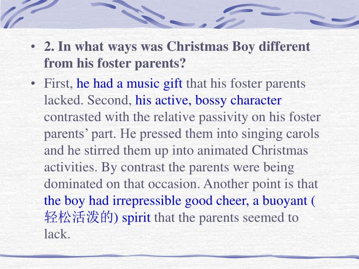 2. In what ways was Christmas Boy different from his foster parents?