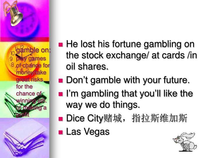 gamble on: