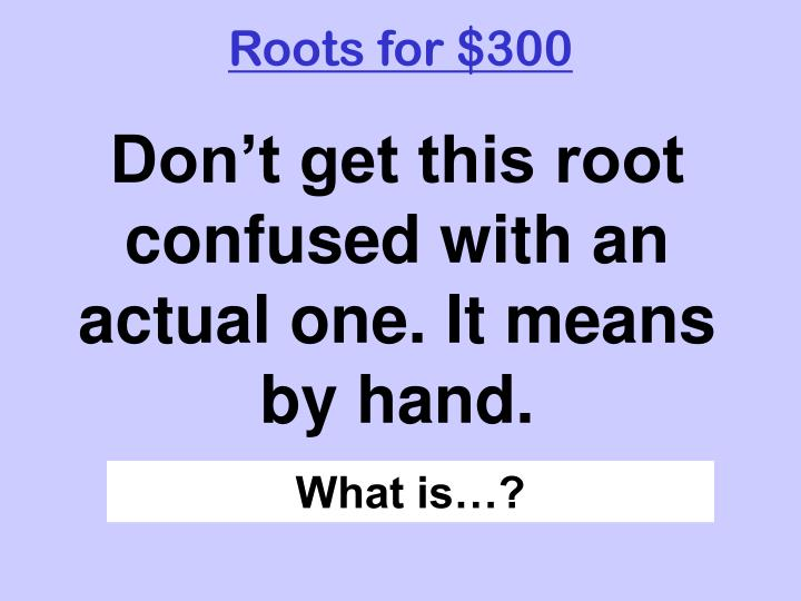 Roots for $300
