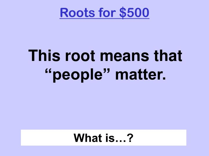 Roots for $500