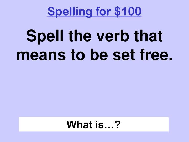 Spelling for $100
