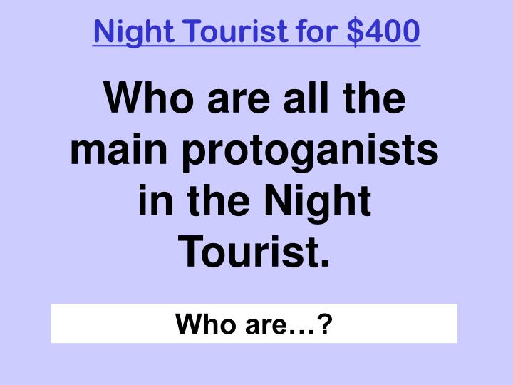 Night Tourist for $400