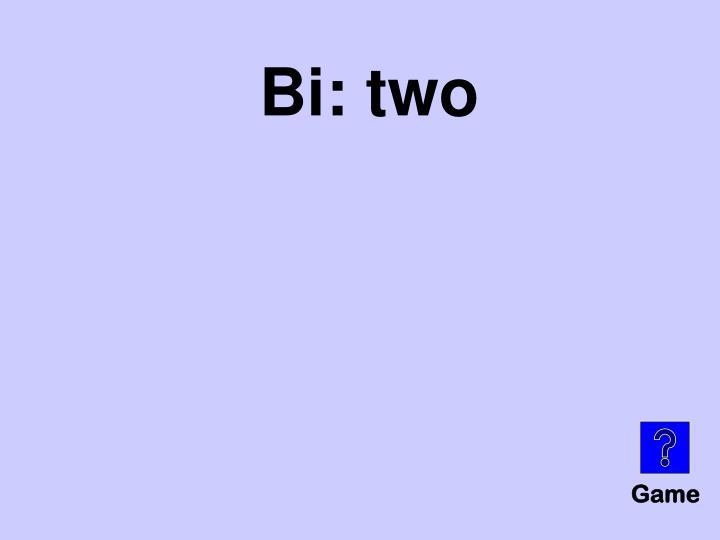 Bi: two