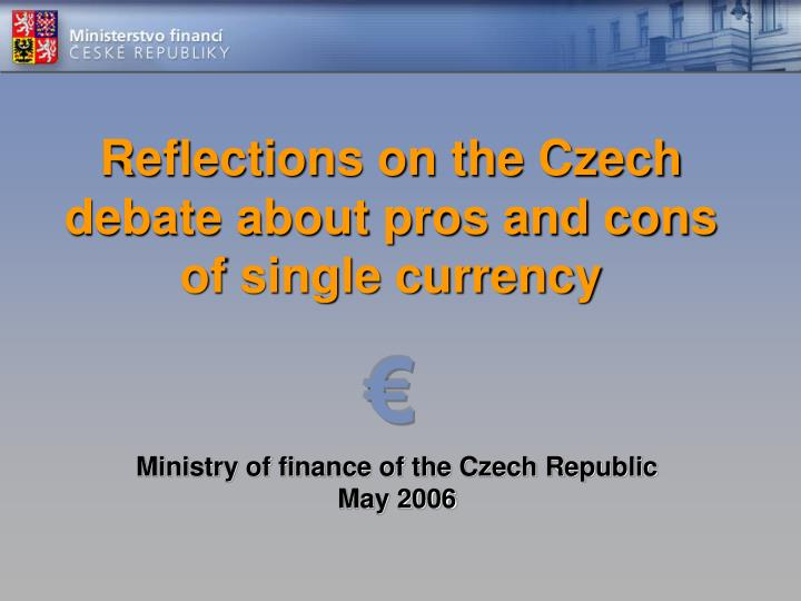Reflections on the Czech debate about pros and cons of single currency