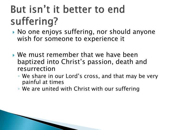 But isn't it better to end suffering?