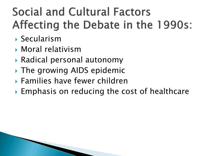 Social and Cultural Factors Affecting the Debate in the 1990s: