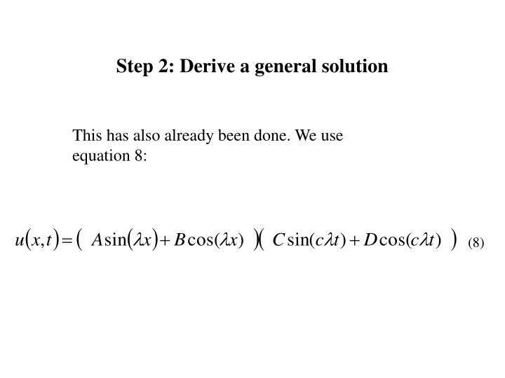 Step 2: Derive a general solution