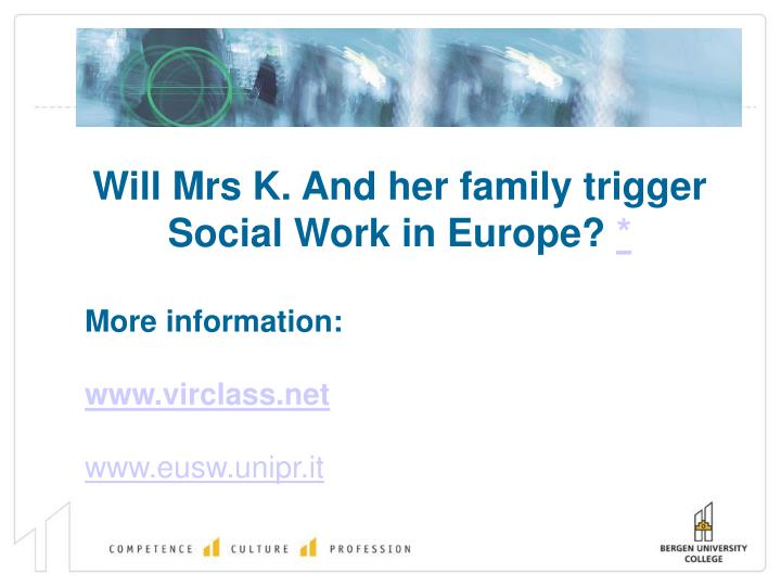 Will Mrs K. And her family trigger Social Work in Europe?