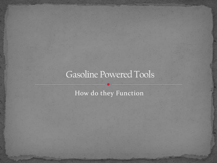 Gasoline Powered Tools