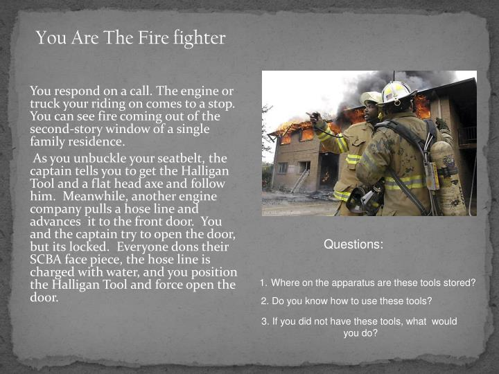 You Are The Fire fighter