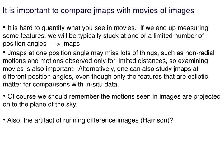It is important to compare jmaps with movies of images