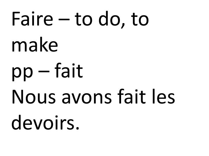 Faire – to do, to make
