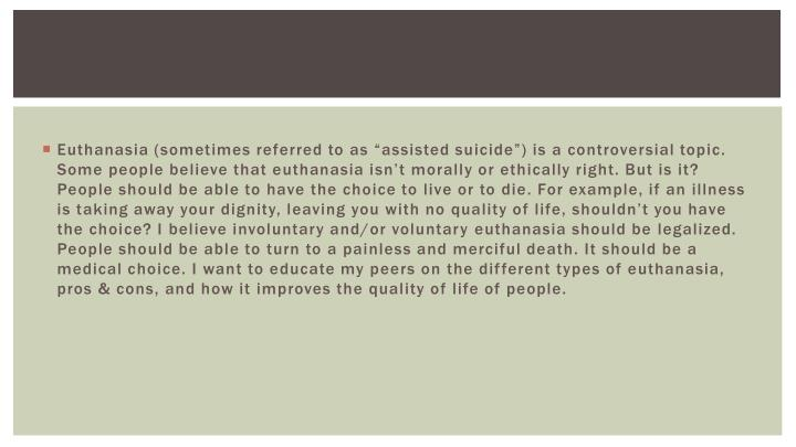 "Euthanasia (sometimes referred to as ""assisted suicide"") is a controversial topic. Some people b..."