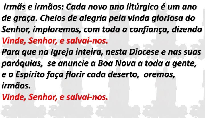 Irmãs e irmãos: Cada novo ano litúrgico é um ano de graça. Cheios de alegria pela vinda gloriosa do Senhor