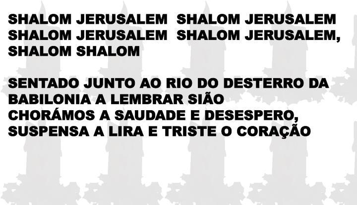 SHALOM JERUSALEM  SHALOM JERUSALEM