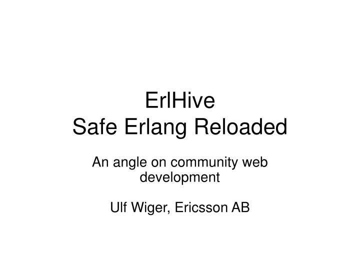 Erlhive safe erlang reloaded