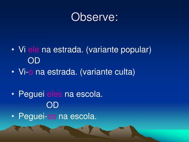 Observe: