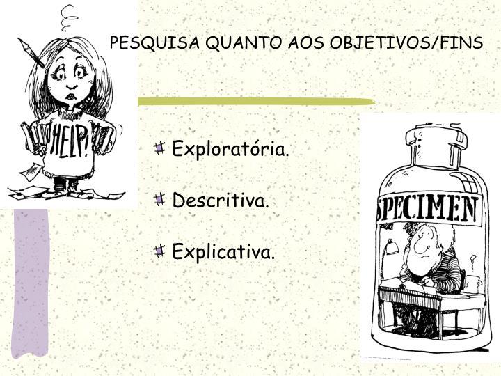 PESQUISA QUANTO AOS OBJETIVOS/FINS