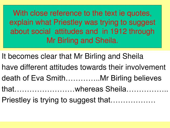 explain how the character of sheila Explain how the character of sheila is changed by the inspector's visit when the inspector calls at the birling household, all the family are affected by the.