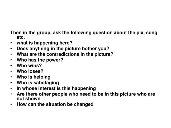 Then in the group, ask the following question about the pix, song etc.