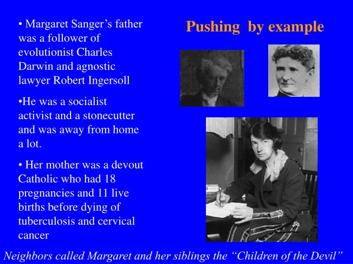 Margaret Sanger's father was a follower of evolutionist Charles Darwin and agnostic lawyer Robert Ingersoll