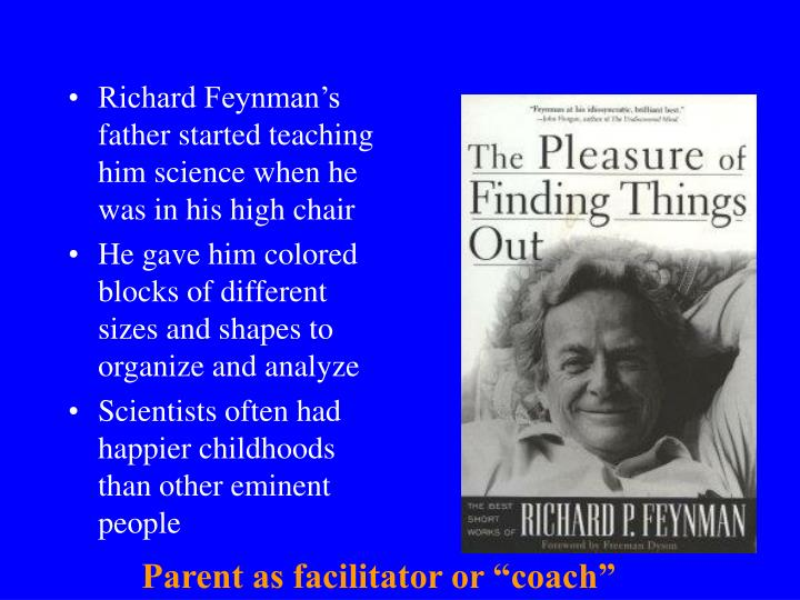 Richard Feynman's father started teaching him science when he was in his high chair