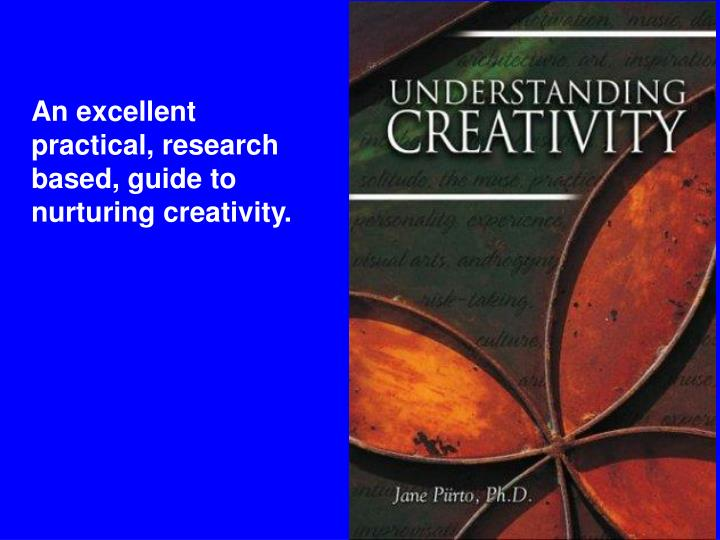 An excellent practical, research based, guide to nurturing creativity.