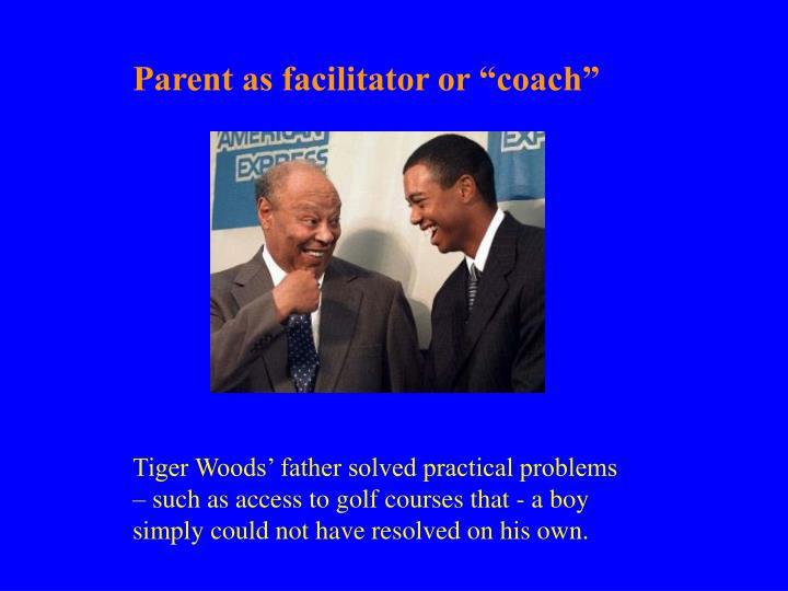 """Parent as facilitator or """"coach"""""""