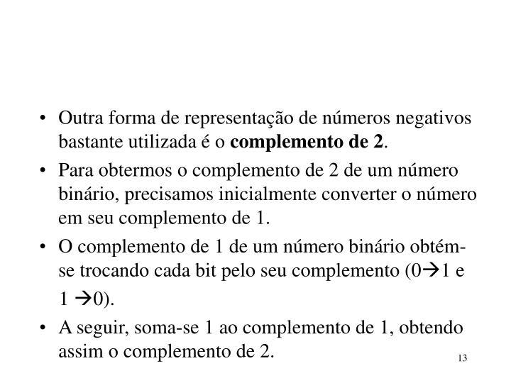Outra forma de representação de números negativos bastante utilizada é o